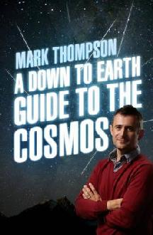 Down To Earth Guide To The Cosmos - Mark Thompson