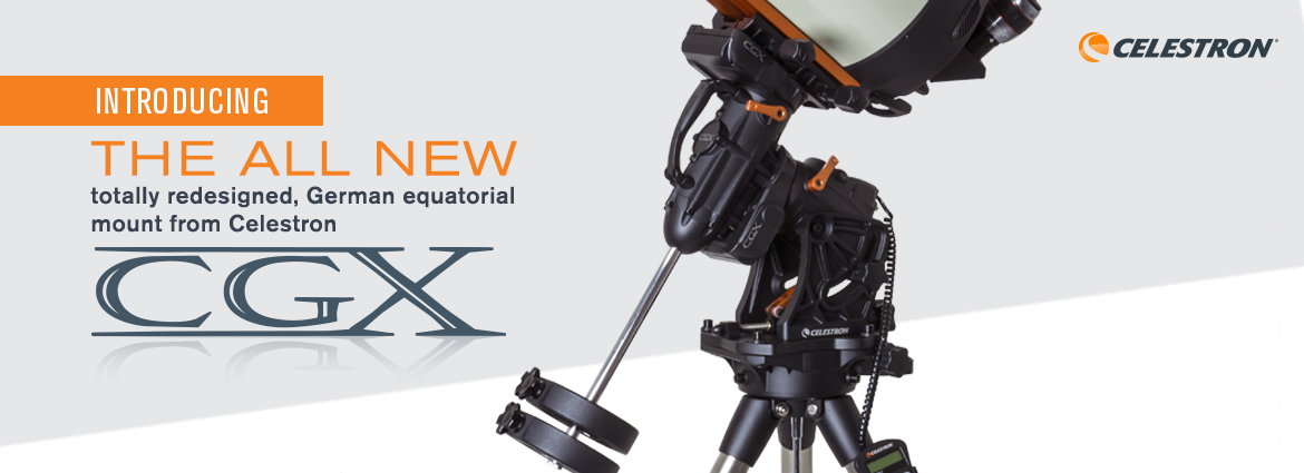 The New Celestron CGX Mount and CGX Telescopes